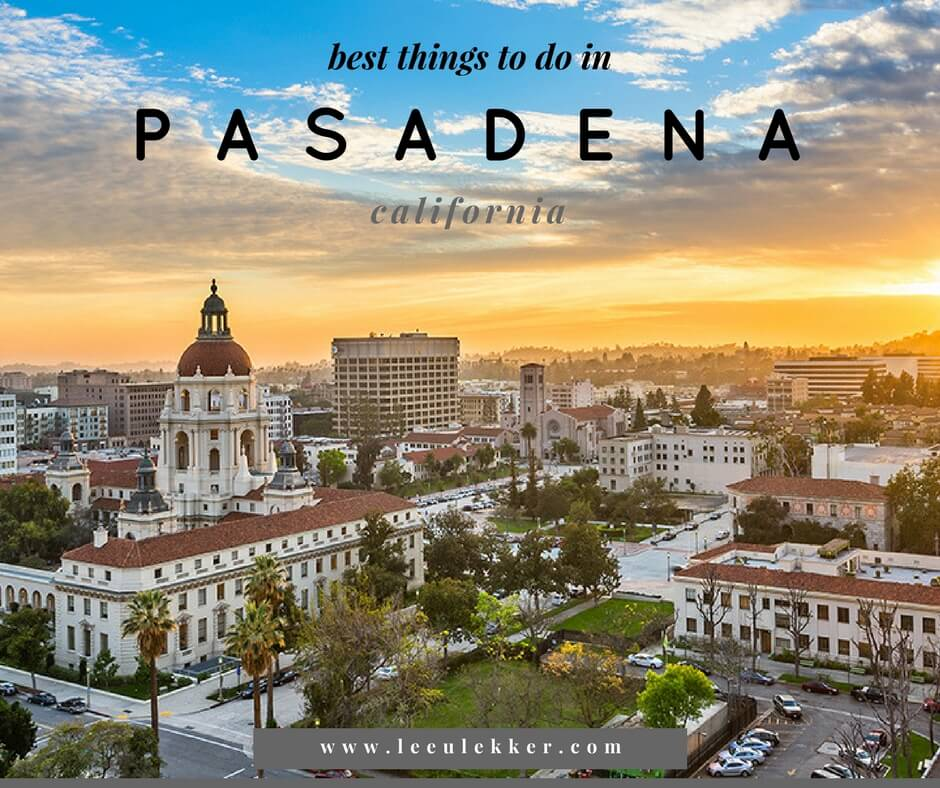26 best and cool things to do in pasadena california for To do in california